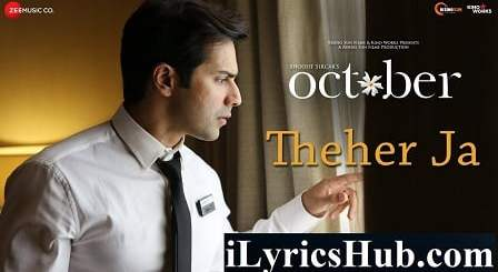 Theher Ja Lyrics (Full Video) - October | Varun Dhawan, Banita Sandhu