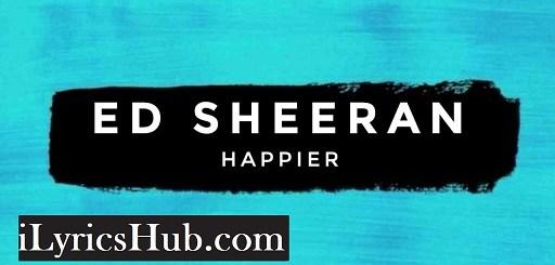 Happier Lyrics (Full Video) - Ed Sheeran