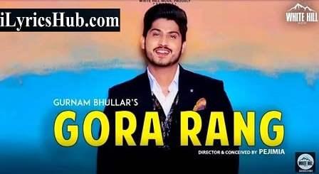 Gora Rang Lyrics (Full Video) - Gurnam Bhullar