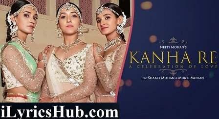 Kanha Re Lyrics (Full Video) - Neeti Mohan, Shakti Mohan