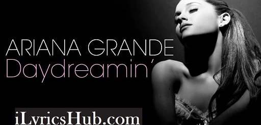 Daydreamin' Lyrics - Ariana Grande