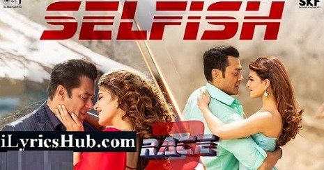 Selfish Lyrics (Full Video) - Race 3 | Salman Khan, Bobby, Jacqueline