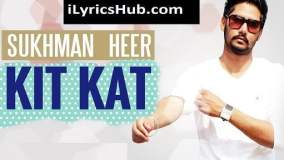 Kit Kat Lyrics (Full Video) - Sukhman | Desi Crew
