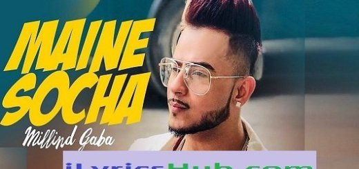 Maine Socha Lyrics - Millind Gaba
