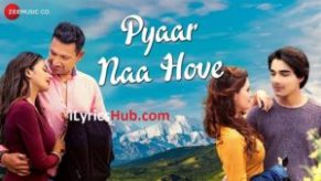 Pyaar Naa Hove Lyrics Raajeev Walia   Yasser Desai, Paayal Shah   Liyakat Ajmeri
