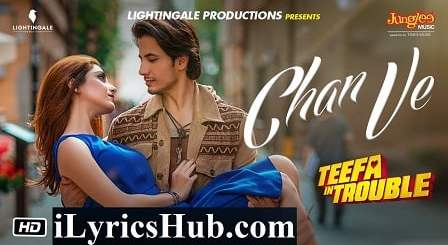 Chan Ve Lyrics - Teefa In Trouble | Ali Zafar, Aima Baig