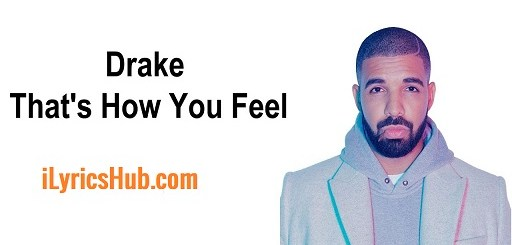 That's How You Feel Lyrics - Drake | Nicki Minaj