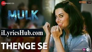 Thenge Se Lyrics - Mulk   Rishi Kapoor, Taapsee Pannu
