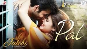 Pal Lyrics - Jalebi | Arijit Singh, Shreya Ghoshal