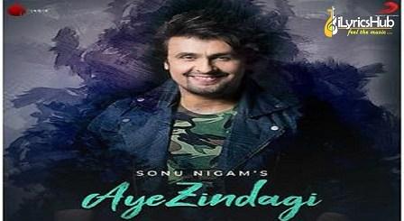 Aye Zindagi Lyrics - Sonu Nigam