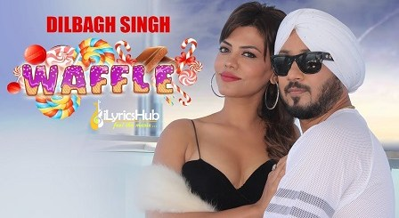Waffle Lyrics - Dilbagh Singh, Jaymeet | Jeet Aman