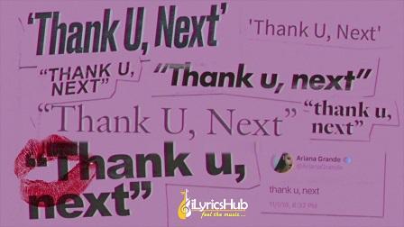 THANK U NEXT LYRICS Ariana Grande New Song Video ILyricsHub