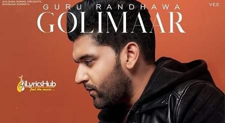 Golimaar Lyrics - Guru Randhawa, Vee