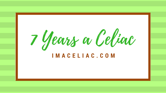 7 Years Since Being Diagnosed with Celiac Disease