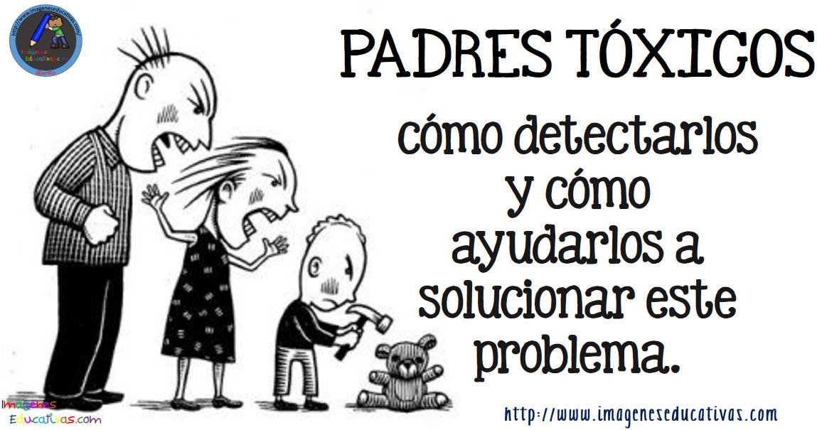 https://www.imageneseducativas.com/padres-toxicos-te-contamos-como-son-y-por-que-hacen-dano/