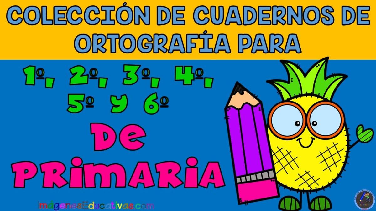 Colección De Cuadernos De Ortografía Para 1º 2º 3º 4º 5º Y 6º De Primaria Imagenes Educativas