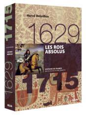 Les rois absolus : 1629-1715 / Hervé Drévillon