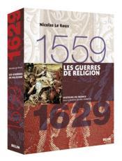 Les guerres de religion : 1559-1629 / Nicolas Le Roux
