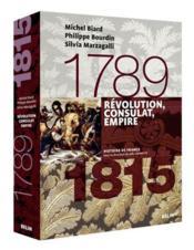 Révolution, Consulat, Empire : 1789-1815 / Michel Biard, Philippe Bourdin, Silvia Marzagalli