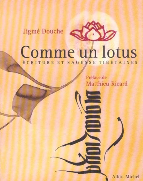 Comme un lotus : écriture et sagesse tibétaines / Jigmé Douche