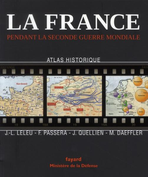 La France pendant la seconde guerre mondiale : atlas historique
