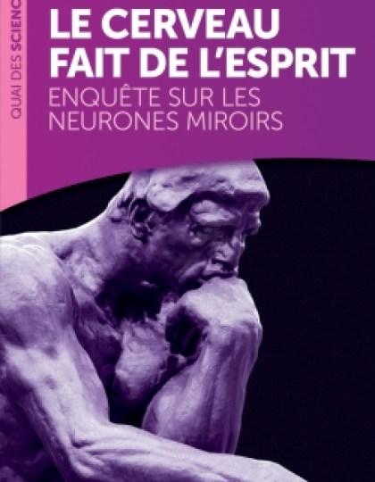 Le cerveau fait de l'esprit - Enquête sur les neurones miroirs - Epub