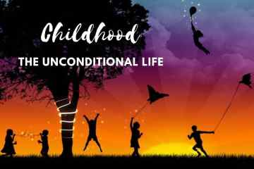 Childhood - The Unconditional Life
