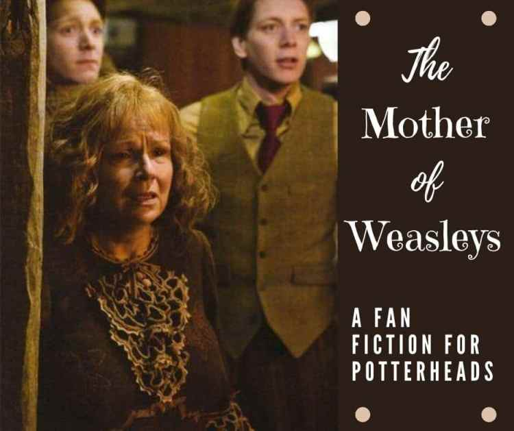The Mother of Weasleys - A fan fiction for Potterheads