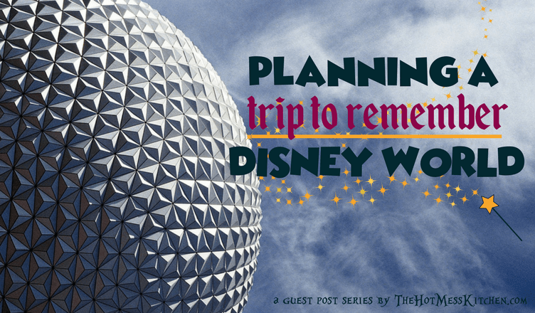 planning disney world - guest post - imaginerding - thehotmesskitchen