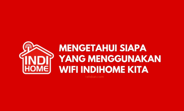 cara mengetahui siapa yang memakai wifi indihome kita