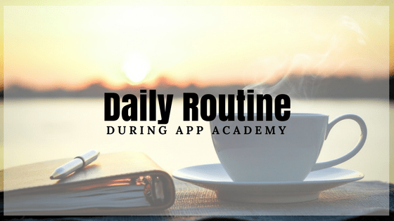 Daily Routine During App Academy