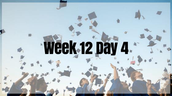 Week 12 Day 4 – We Graduated!
