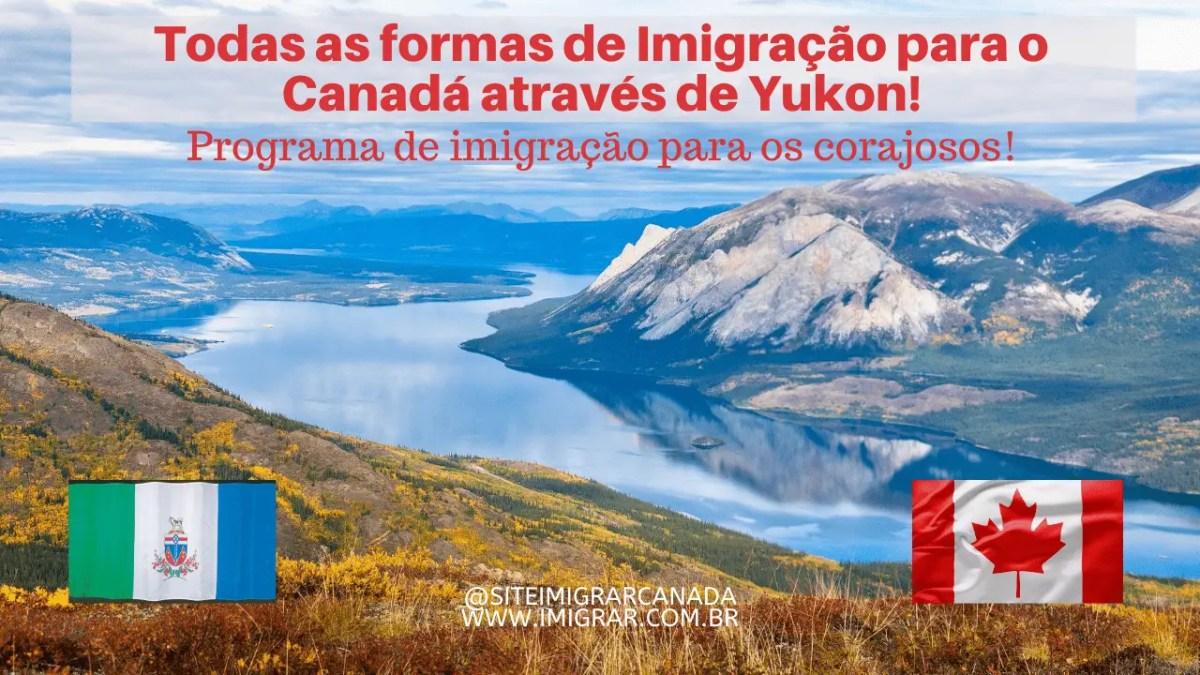 Todas as formas de se imigrar para o Canadá através do Território de Yukon