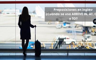 Preposiciones en inglés ¿Cuándo se usa ARRIVE IN, AT, ON Y TO?