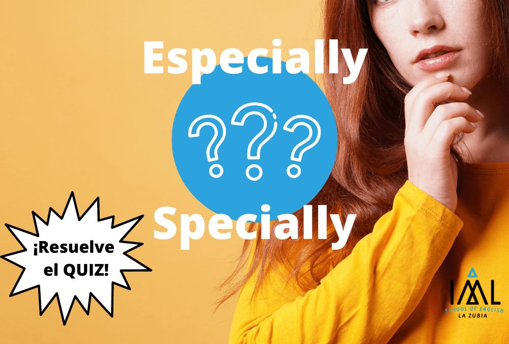 """¿Cúal es la diferencia entre """"especially"""" y """"specially"""" en inglés?"""