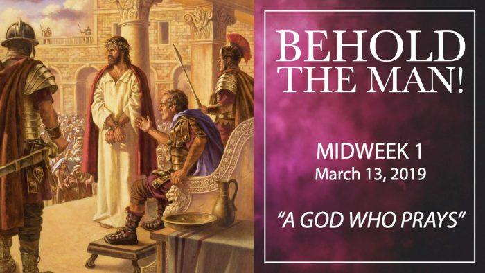 Behold the Man! A God Who Prays. Lent Midweek 1. Immanuel Lutheran Church. Joplin, Missouri.
