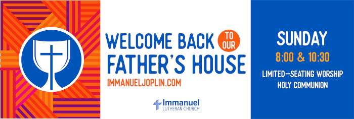 welcome back to our father's house. immanuel lutheran church lcms. Joplin, Missouri.