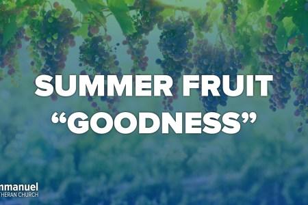Summer Fruit Goodness. Ninth Sunday after Pentecost. Immanuel Lutheran Church LCMS. Joplin, Missouri.