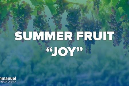 summer fruit joy. eighth sunday after pentecost.