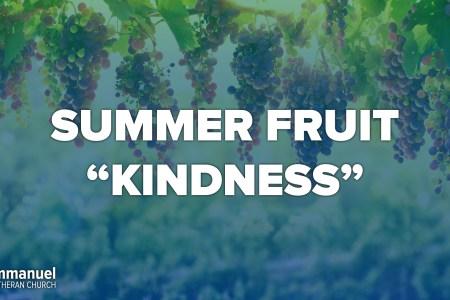 Summer Fruit. Kindness.