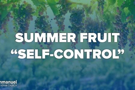 summer fruit self control. Thirteenth Sunday after Pentecost. Immanuel Lutheran Church LCMS. Joplin, Missouri.