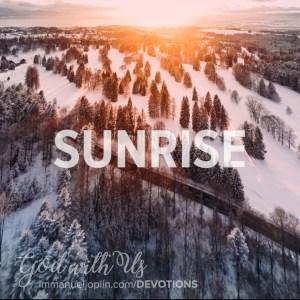 Sunrise. God With Us December 17 Advent Devotion. Immanuel Lutheran Church LCMS. Joplin Missouri.
