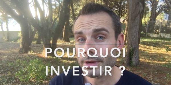 pourquoi voulez-vous investir