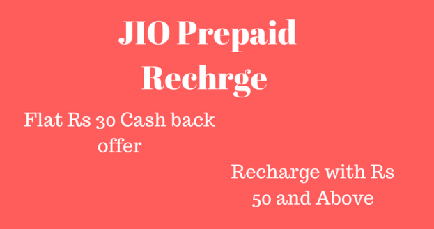 Jio Prepaid Recharge Offers  – Flat Rs 30 Cashback – Jio Recharge of Rs 50 & above – Offer codes