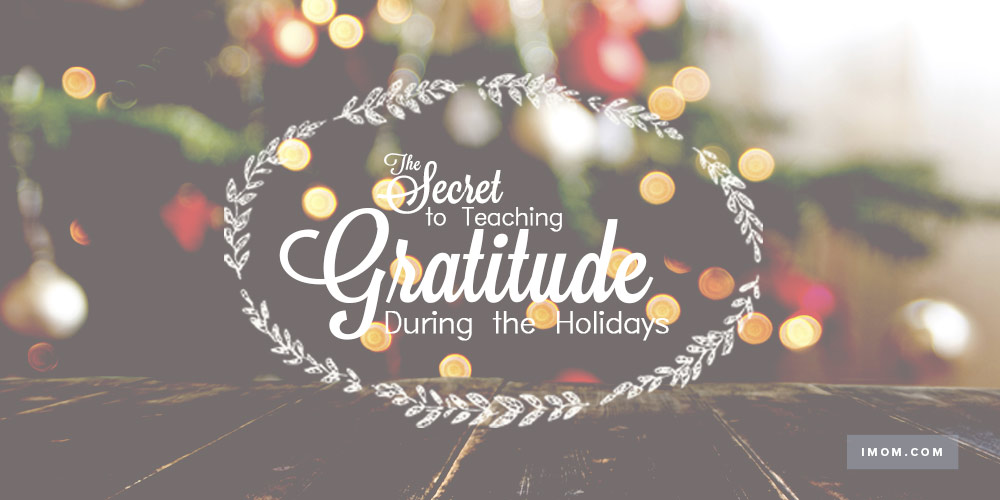 The Secret To Teaching Gratitude During The Holidays IMom