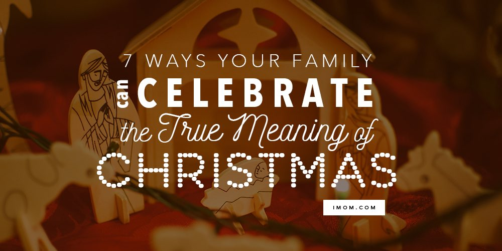 7 Ways Your Family Can Celebrate The True Meaning Of