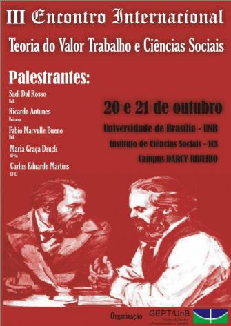 III ENCONTRO INTERNACIONAL TEORIA DO VALOR TRABALHO E CIÊNCIAS SOCIAIS – UnB  & Reunião do GT-TMD