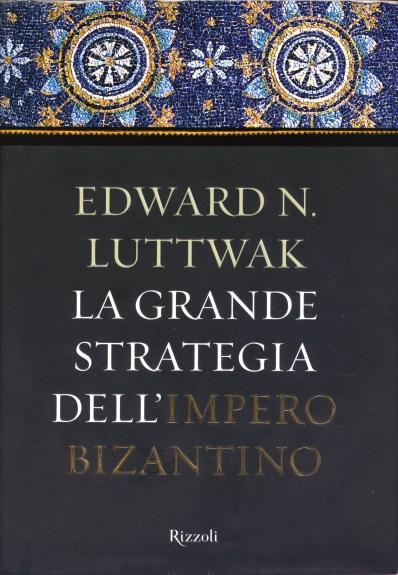 La Grande Strategia dell'Impero Bizantino, di Edward N. Luttwak