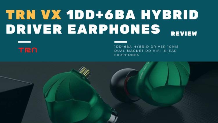 TRN VX 1DD+6BA ハイブリッドイヤホン レビュー|1万円以下で明瞭上質サウンドが愉しめるバランス型オールラウンドカスタムIEM