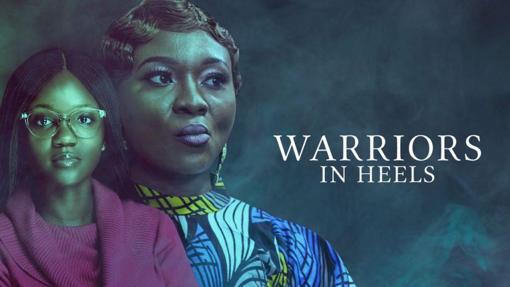 DOWNLOAD MOVIE : Warriors In Heels – Nollywood
